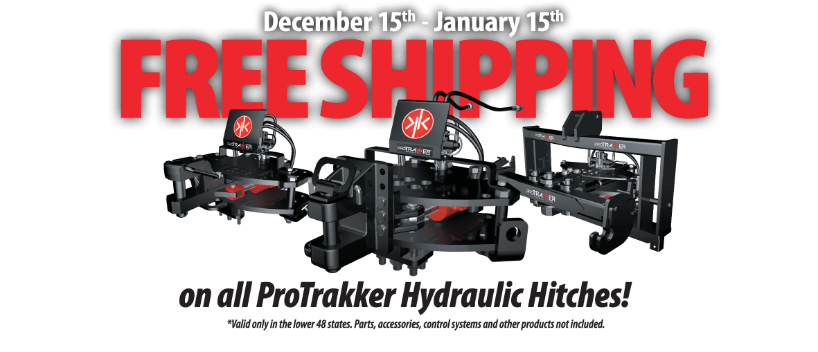 Free Shipping from December 15th through January 15th on all ProTraker Hydraulic Hitches! *vaild only in the lower 48 states. Parts, accessories, control systems and other products not included.*