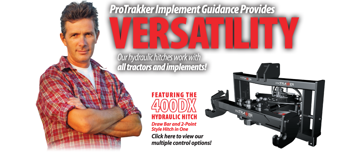 ProTrakker Implement Guidance Provides Versatility. Our hydraulic hitches work with all tractors and implements!